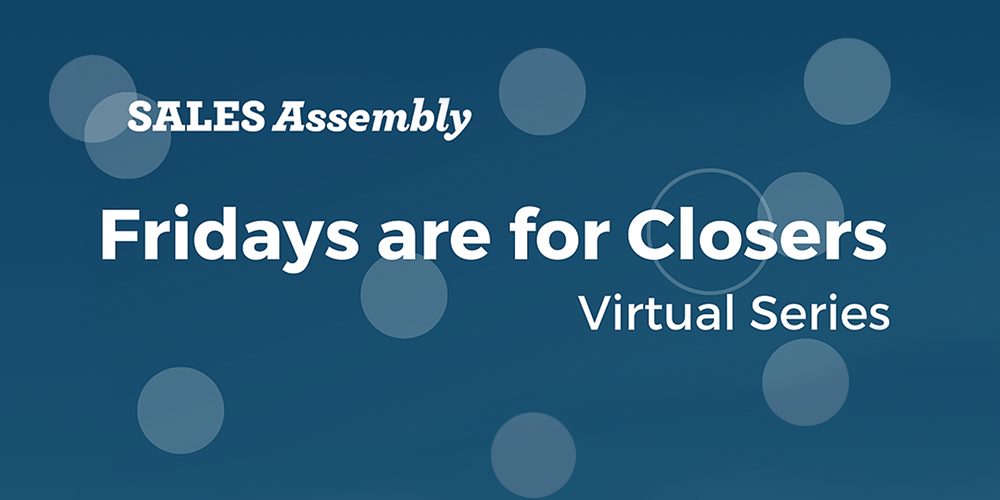 Sales Assembly Showpad Fridays are for Closers Virtual Series